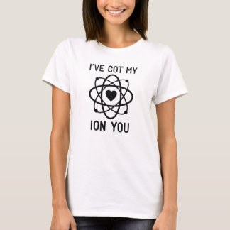 I've Got My Ion You T-Shirt