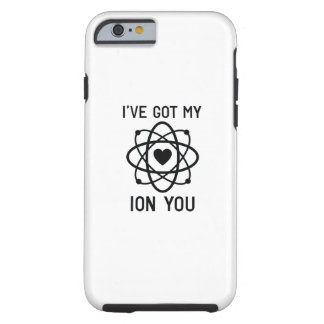 I've Got My Ion You Tough iPhone 6 Case
