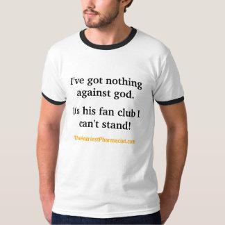 I've got nothing against god T-Shirt