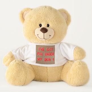 I've got you under my skin ! teddy bear