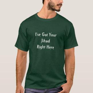 I've Got YourJihadRight Here T-Shirt