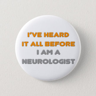 I've Heard It All Before .. Neurologist 2 Inch Round Button