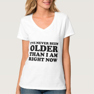 I've never been older than I am right now. T-Shirt