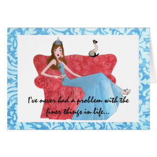 """""""I've never had a problem with the finer things.."""" Card"""