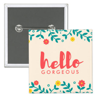 "Ivory Floral ""Hello Gorgeous"" Button"