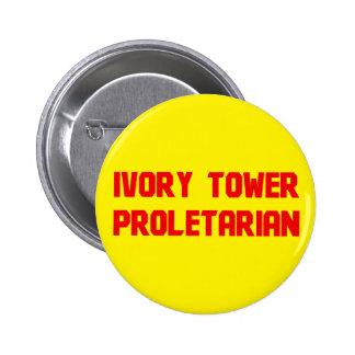 Ivory Tower Proletarian 2 Inch Round Button