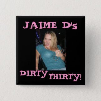 J, JAIME D's, DIRTY, THIRTY! 2 Inch Square Button