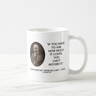 J.P. Morgan If You Have To Ask How Much It Costs Mug