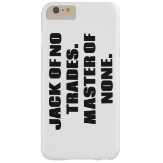 Jack of no trades, master of none barely there iPhone 6 plus case