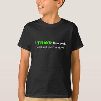 J'ai essayé d'être bon, mais j'ai obtenu ennuyeux t-shirt