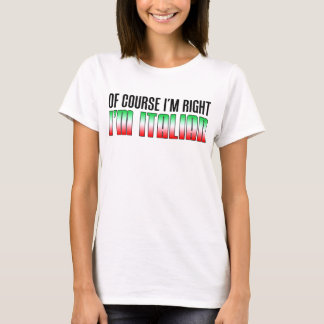 J'ai raison que je suis italien t-shirt