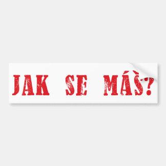Jak se máš?  Czech Greeting - Jak se mas? Bumper Sticker