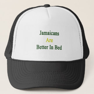 Jamaicans Are Better In Bed Trucker Hat