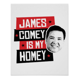 James Comey is my Homey - -  Poster