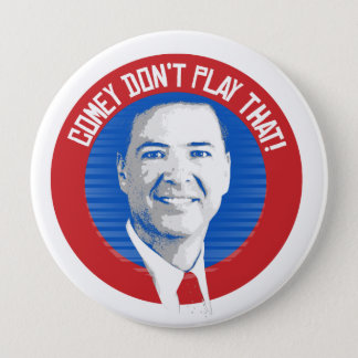 James Comey Seal - Comey Don't Play That - -  4 Inch Round Button