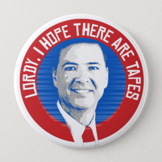 James Comey Seal - Lordy I hope there are tapes -  4 Inch Round Button