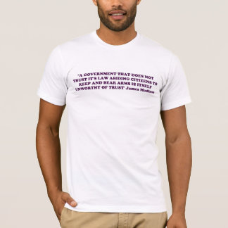 JAMES MADISON QUOTE GOVERNMENT & GUNS T-Shirt