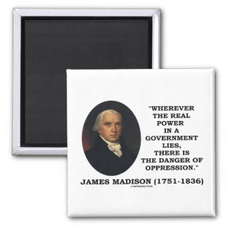 James Madison Real Power Lies Danger Of Oppression Magnet