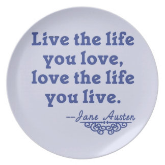Jane Austen Quote Live the Life You Love Plate