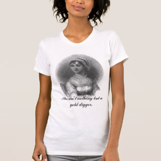 Jane Austen: She ain't nothing but a gold digger. T-Shirt