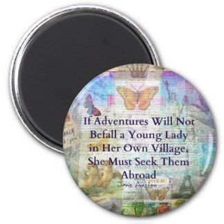 Jane Austen travel adventure quote Magnet