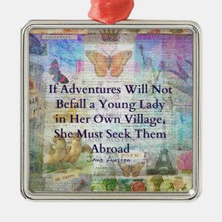 Jane Austen travel adventure quote Metal Ornament