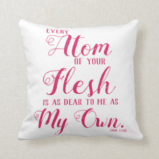 Jane Eyre Every Atom of your Flesh is as Dear Throw Pillow
