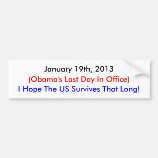 January 19th, 2013 , Obama's Last Day Bumper Sticker