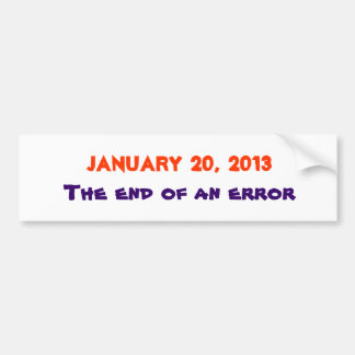 January 20, 2013, The end of an error Bumper Sticker