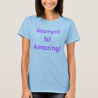 Jasmyn! Is! Amazing! T-Shirt