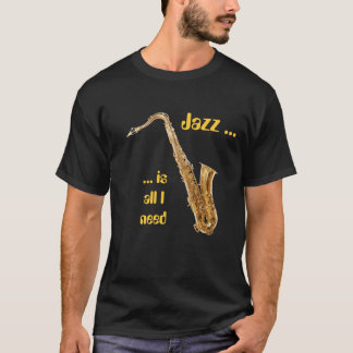 Jazz is all I need - Sax T-Shirt