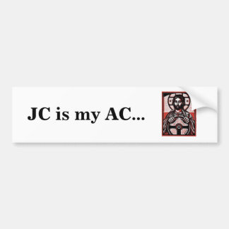 JC is my AC... Bumpersticker Bumper Sticker