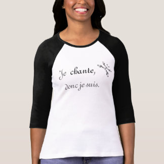 Je chante, donc je suis. (I sing, therefore I am.) T-Shirt