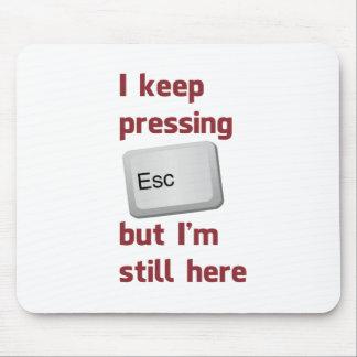 Je continue à presser la touche d'échappement ESCA Tapis De Souris