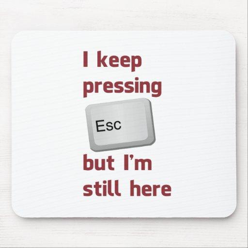 Je continue à presser la touche d'échappement ESCA