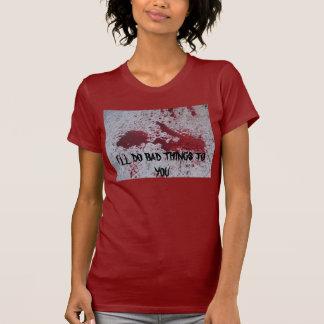 Je FERAI de MAUVAISES CHOSES À VOUS T Shirts