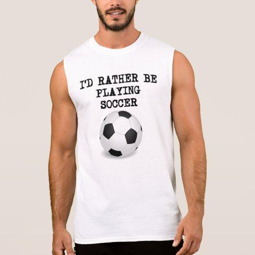 Je jouerais plutôt au football tee-shirts sans manches