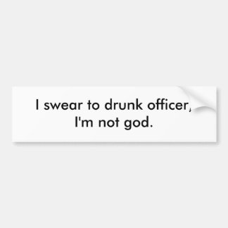 Je jure au dirigeant ivre, je ne suis pas un dieu autocollant de voiture