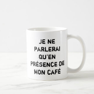 Je ne parlerai qu'en présence de mon café coffee mug