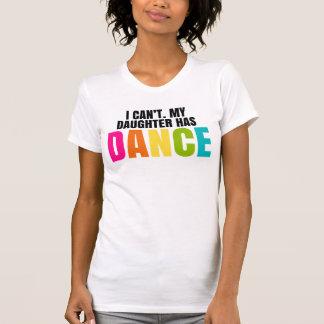 Je ne peux pas.  Ma fille a la danse T Shirt