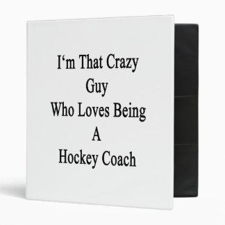 Je suis ce type fou qui aime être un car d'hockey classeurs