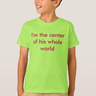 Je suis le centre de son monde entier tshirts