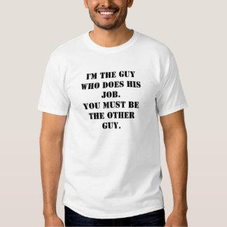 Je suis le type qui réalise son travail. Vous T Shirts