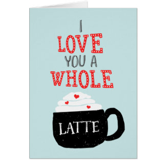 Je t'aime un Latte entier Valentine Carte De Vœux