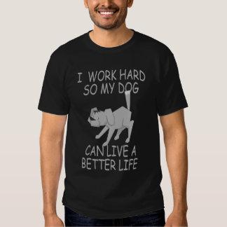 Je travaille dur ainsi mon chien peut vivre mieux t-shirt