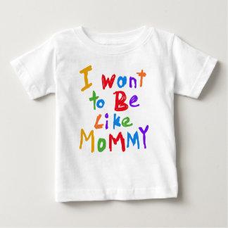Je veux être comme le T-shirt de maman