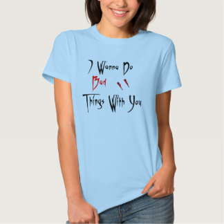 Je veux faire de mauvaises choses avec vous tee-shirt