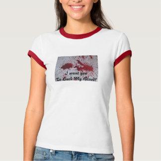 Je veux le youTo suce mon sang ! T-shirt