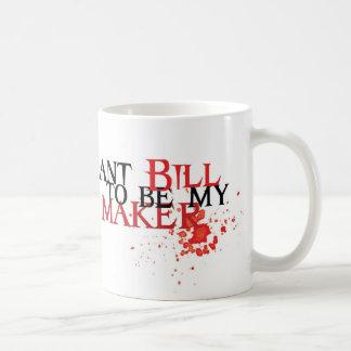 Je veux que Bill soit mon fabricant - tasse