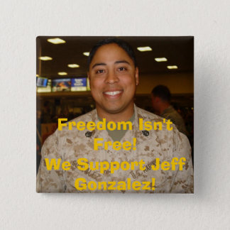 jeff2, Freedom Isn't Free!We Support Jeff Gonza... 2 Inch Square Button